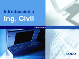 Introduccion  a   Ing . Civil