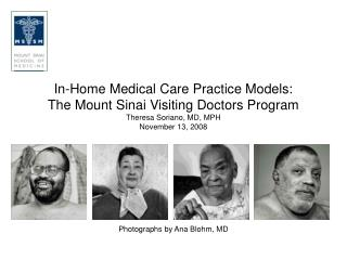 In-Home Medical Care Practice Models:  The Mount Sinai Visiting Doctors Program Theresa Soriano, MD, MPH November 13, 20