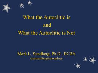 What the Autoclitic is  and  What the Autoclitic is Not Mark L. Sundberg, Ph.D., BCBA