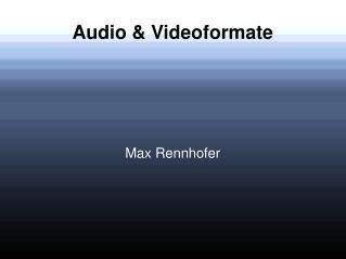 Audio & Videoformate