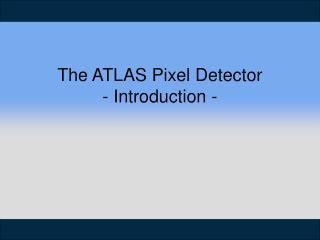 The ATLAS Pixel Detector  - Introduction -