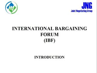 INTERNATIONAL BARGAINING FORUM (IBF) INTRODUCTION
