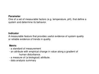 Parameter One of a set of measurable factors e.g. temperature, pH, that define a system and determine its behavior.