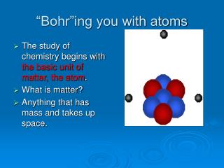 """Bohr""ing you with atoms"