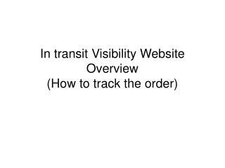 In transit Visibility Website Overview (How to track the order)