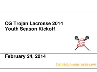CG Trojan Lacrosse 2014  Youth Season Kickoff  February 24, 2014