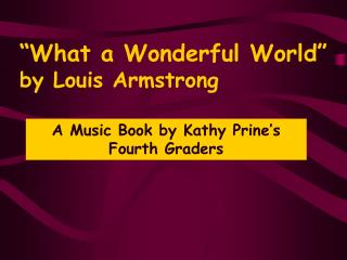 """""""What a Wonderful World""""  by Louis Armstrong"""