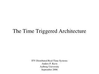 The Time Triggered Architecture