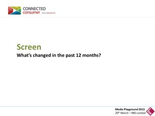 Screen What�s changed in the past 12 months?