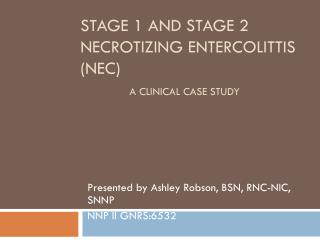 Stage 1 and stage 2 necrotizing  entercolittis  ( nec ) A CLINICAL Case study