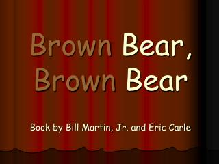 Brown  Bear,  Brown  Bear Book by Bill Martin, Jr. and Eric Carle