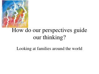 How do our perspectives guide our thinking?