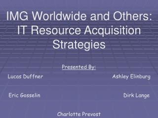 IMG Worldwide and Others: IT Resource Acquisition Strategies