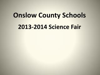 Onslow County Schools 2013-2014 Science Fair