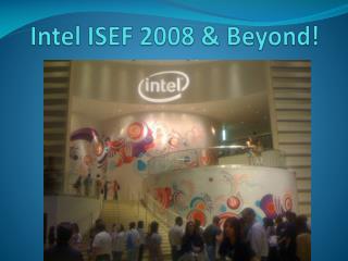 Intel ISEF 2008 & Beyond!