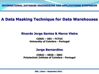 A Data  Masking Technique  for Data  Warehouses Ricardo Jorge Santos & Marco Vieira