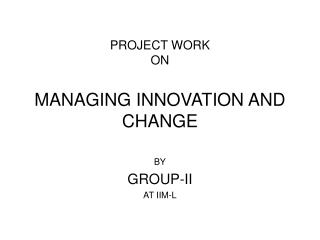 PROJECT WORK ON MANAGING INNOVATION AND CHANGE