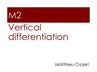 Vertical  differentiation Matthieu Crozet