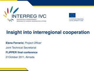 Insight into interregional cooperation Elena Ferrario | Project  Officer