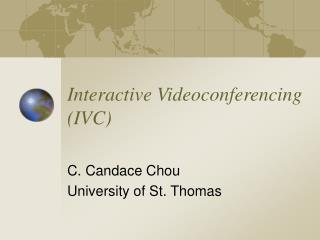 Interactive Videoconferencing (IVC)
