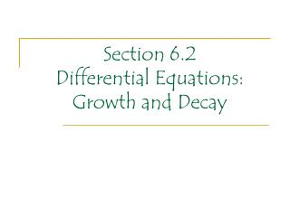 Section 6.2  Differential Equations: Growth and Decay