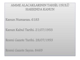 AMME ALACAKLARININ TAHSİL USULÜ HAKKINDA KANUN  Kanun Numarası: 6183