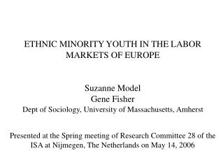 ETHNIC MINORITY YOUTH IN THE LABOR MARKETS OF EUROPE Suzanne Model Gene Fisher