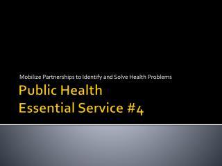Public Health  Essential Service #4