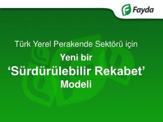 Türk Yerel Perakende Sektörü için  Yeni bir ' S ürdürülebilir Rekabet'   Modeli