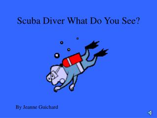 Scuba Diver What Do You See?