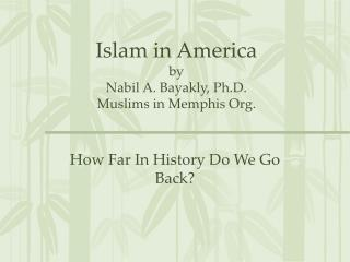 Islam in America by Nabil A. Bayakly, Ph.D. Muslims in Memphis Org.