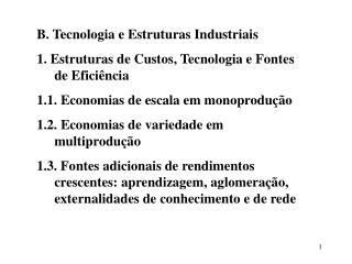 B. Tecnologia e Estruturas Industriais 1. Estruturas de Custos, Tecnologia e Fontes de Eficiência