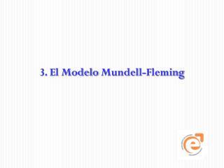 3 .  El Modelo  Mundell -Fleming