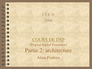 COURS DE DSP (Digital Signal Processor) Partie 2: architecture Alain Fruleux