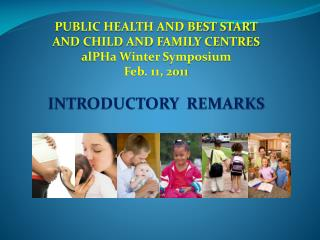 PUBLIC HEALTH AND BEST START AND CHILD AND FAMILY CENTRES alPHa  Winter Symposium Feb. 11, 2011