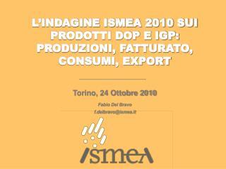 L'INDAGINE ISMEA 2010 SUI PRODOTTI DOP E IGP: PRODUZIONI, FATTURATO, CONSUMI, EXPORT