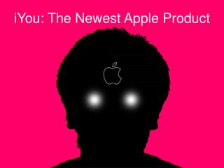 iYou: The Newest Apple Product