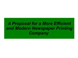 A Proposal for a More Efficient and Modern Newspaper Printing Company