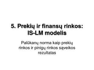 5. Preki ų ir finansų rinkos: IS-LM modelis