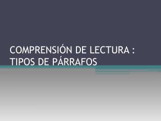 COMPRENSIÓN DE LECTURA : TIPOS DE PÁRRAFOS