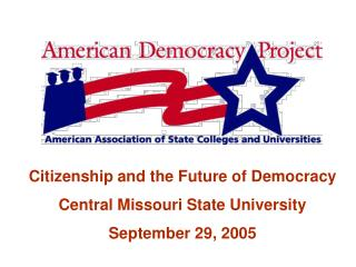 Citizenship and the Future of Democracy Central Missouri State University September 29, 2005