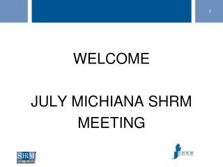 WELCOME JULY MICHIANA SHRM MEETING