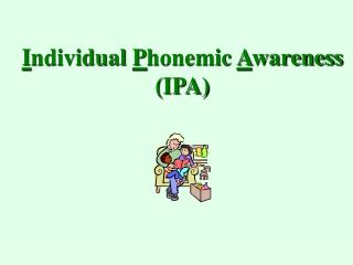 I ndividual  P honemic  A wareness (IPA)