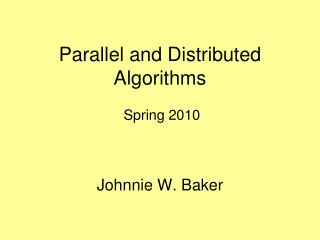 Parallel and Distributed Algorithms  Spring 2010