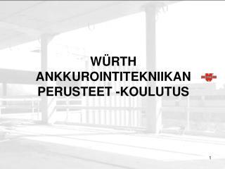 WÜRTH      ANKKUROINTITEKNIIKAN        PERUSTEET -KOULUTUS