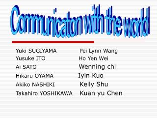 Yuki SUGIYAMA Pei Lynn Wang Yusuke ITO Ho Yen Wei  Ai SATO Wenning chi Hikaru OYAMA Iyin Kuo