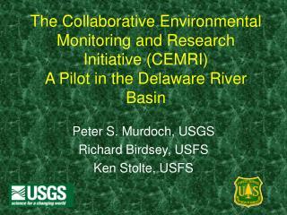 Peter S. Murdoch, USGS Richard Birdsey, USFS Ken Stolte, USFS