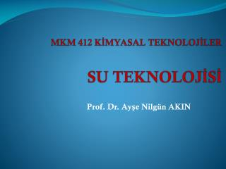 MKM 412 KİMYASAL TEKNOLOJİLER SU TEKNOLOJİSİ