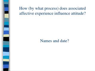 How (by what process) does associated affective experience influence attitude?
