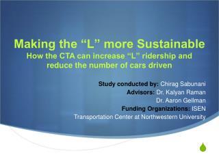 Study conducted by:  Chirag Sabunani Advisors: Dr. Kalyan Raman Dr. Aaron Gellman